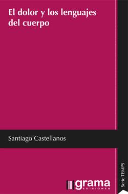 El dolor y los lenguajes del cuerpo. De Santiago Castellanos