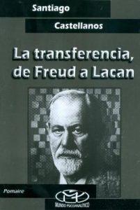 La transferencia, de Freud a Lacan. De Santiago Castellanos